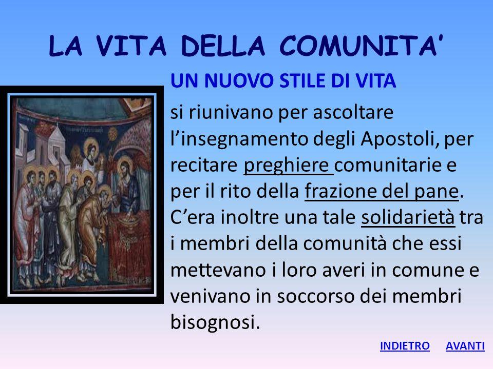 LA VITA DELLA COMUNITA' UN NUOVO STILE DI VITA si riunivano per ascoltare l'insegnamento degli Apostoli, per recitare preghiere comunitarie e per il r