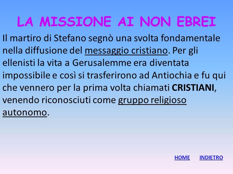 LA MISSIONE AI NON EBREI Il martiro di Stefano segnò una svolta fondamentale nella diffusione del messaggio cristiano. Per gli ellenisti la vita a Ger