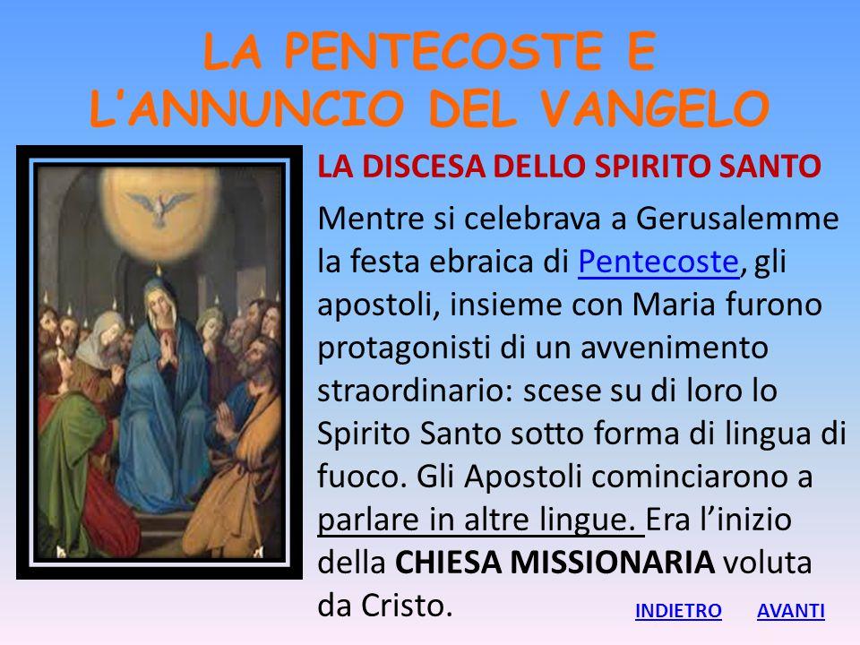 LA PENTECOSTE E L'ANNUNCIO DEL VANGELO LA DISCESA DELLO SPIRITO SANTO Mentre si celebrava a Gerusalemme la festa ebraica di Pentecoste, gli apostoli,