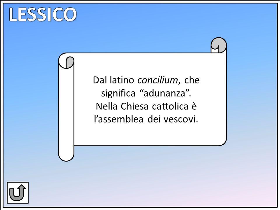 """Dal latino concilium, che significa """"adunanza"""". Nella Chiesa cattolica è l'assemblea dei vescovi."""