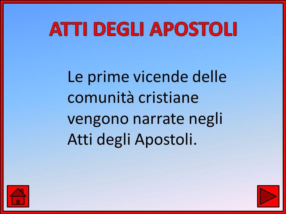 Le prime vicende delle comunità cristiane vengono narrate negli Atti degli Apostoli.