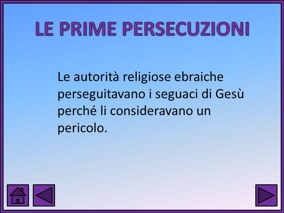 Le autorità religiose ebraiche perseguitavano i seguaci di Gesù perché li consideravano un pericolo.