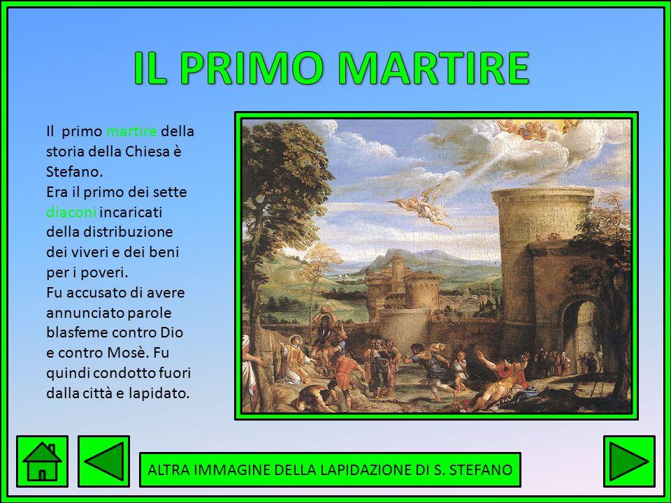 Il primo martire della storia della Chiesa è Stefano. Era il primo dei sette diaconi incaricati della distribuzione dei viveri e dei beni per i poveri
