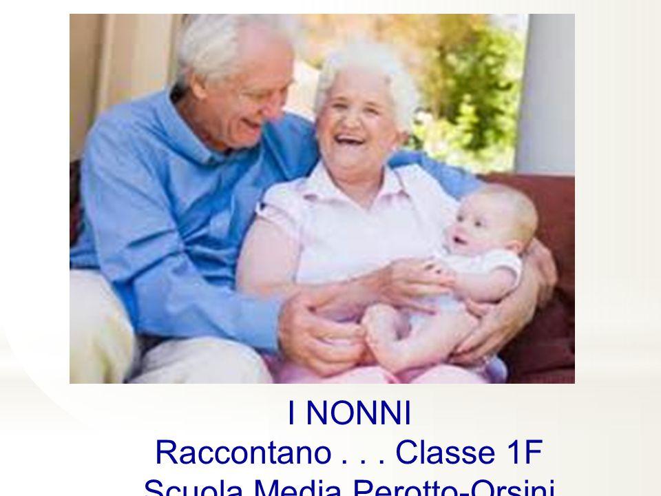 I NONNI Raccontano... Classe 1F Scuola Media Perotto-Orsini