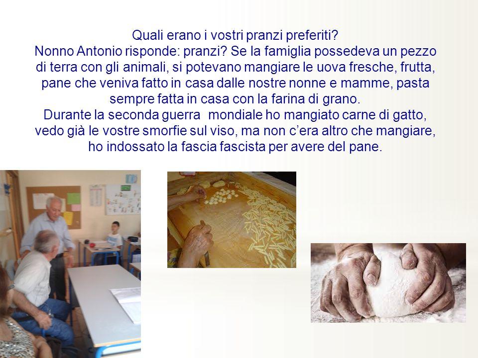 Quali erano i vostri pranzi preferiti.Nonno Antonio risponde: pranzi.