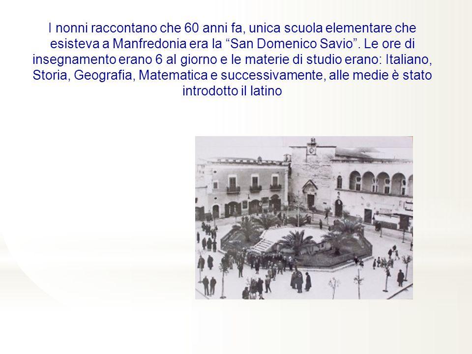I nonni raccontano che 60 anni fa, unica scuola elementare che esisteva a Manfredonia era la San Domenico Savio .