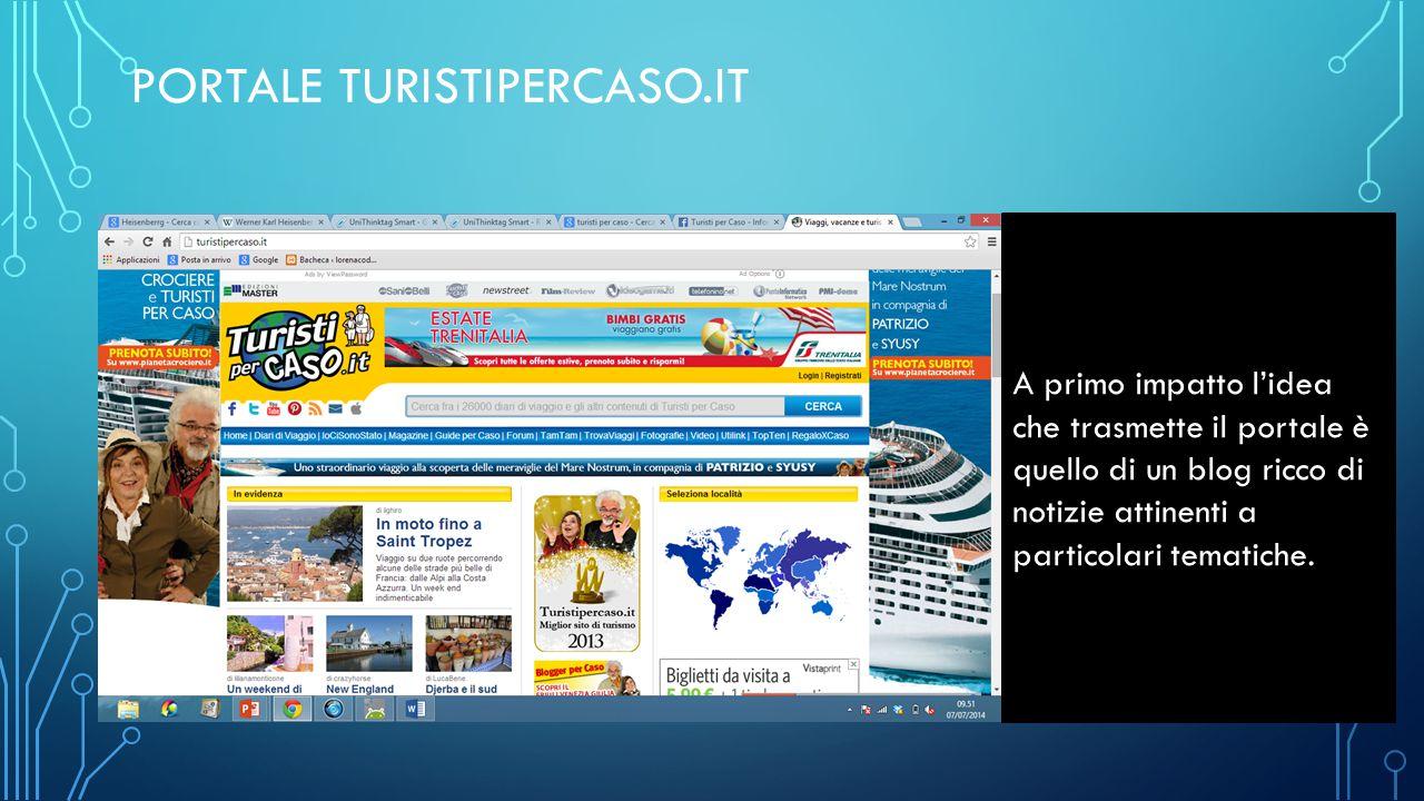 PORTALE TURISTIPERCASO.IT A primo impatto l'idea che trasmette il portale è quello di un blog ricco di notizie attinenti a particolari tematiche.