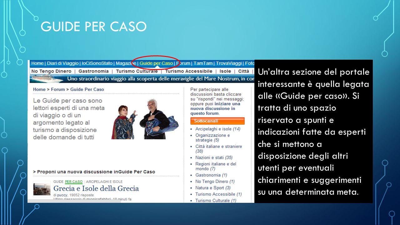 GUIDE PER CASO Un'altra sezione del portale interessante è quella legata alle «Guide per caso». Si tratta di uno spazio riservato a spunti e indicazio