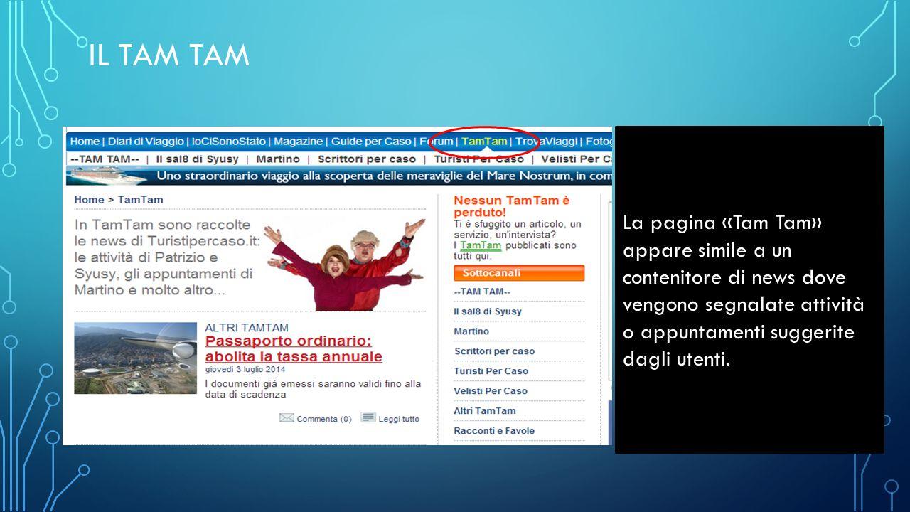 IL TAM TAM La pagina «Tam Tam» appare simile a un contenitore di news dove vengono segnalate attività o appuntamenti suggerite dagli utenti.