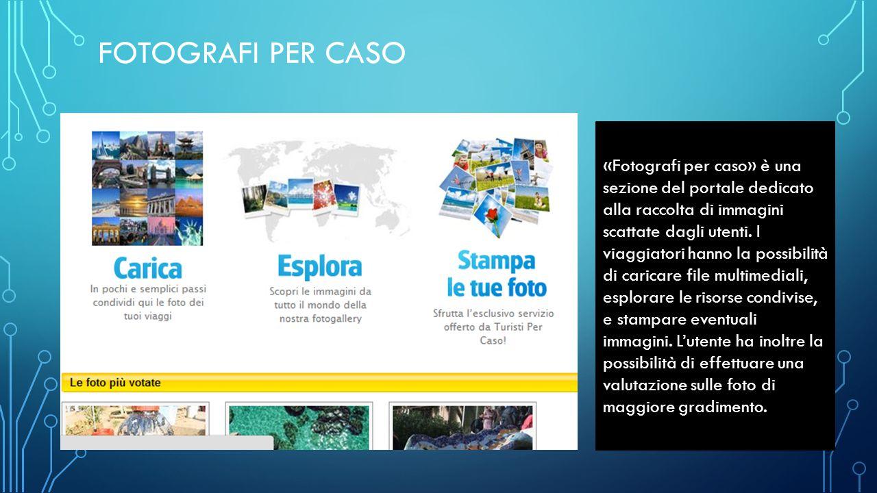 FOTOGRAFI PER CASO «Fotografi per caso» è una sezione del portale dedicato alla raccolta di immagini scattate dagli utenti. I viaggiatori hanno la pos