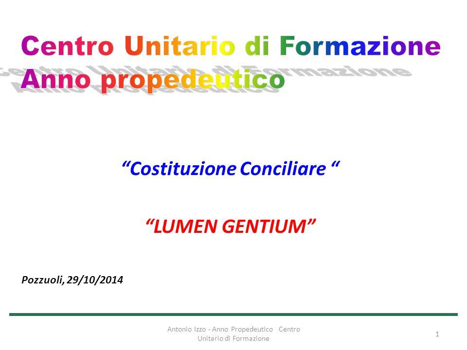 """Antonio Izzo - Anno Propedeutico Centro Unitario di Formazione 1 """"Costituzione Conciliare """" """"LUMEN GENTIUM"""" Pozzuoli, 29/10/2014"""