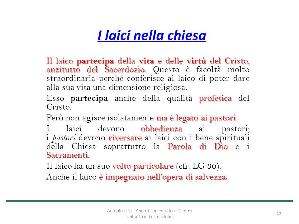 I laici nella chiesa Il laico partecipa della vita e delle virtù del Cristo, anzitutto del Sacerdozio. Il laico partecipa della vita e delle virtù del