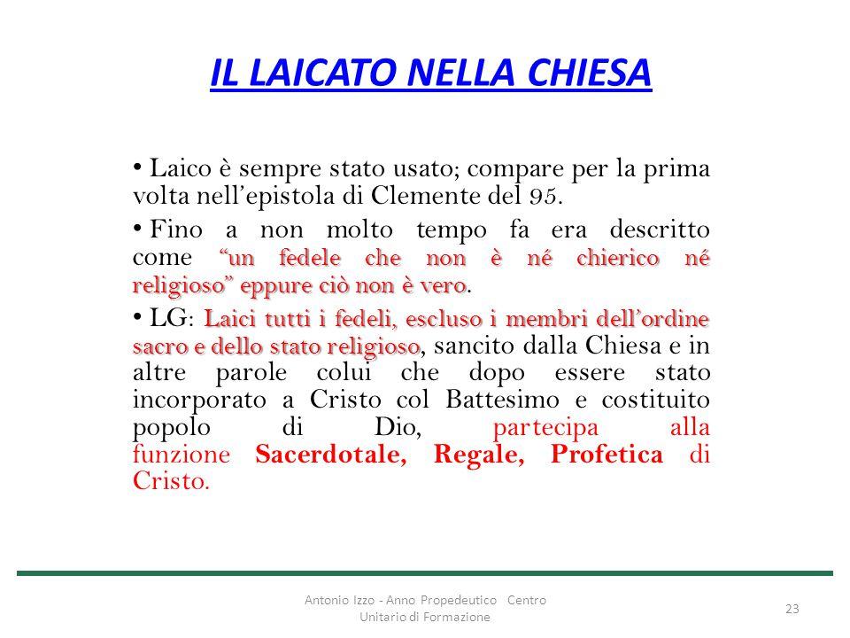 """IL LAICATO NELLA CHIESA Laico è sempre stato usato; compare per la prima volta nell'epistola di Clemente del 95. """"un fedele che non è né chierico né r"""