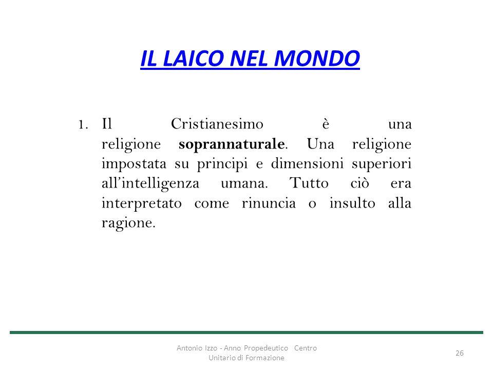 IL LAICO NEL MONDO 1.Il Cristianesimo è una religione soprannaturale. Una religione impostata su principi e dimensioni superiori all'intelligenza uman