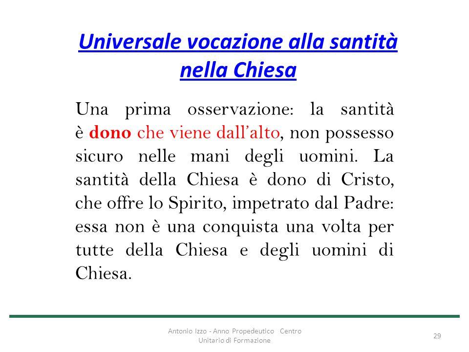 Universale vocazione alla santità nella Chiesa Una prima osservazione: la santità è dono che viene dall'alto, non possesso sicuro nelle mani degli uom