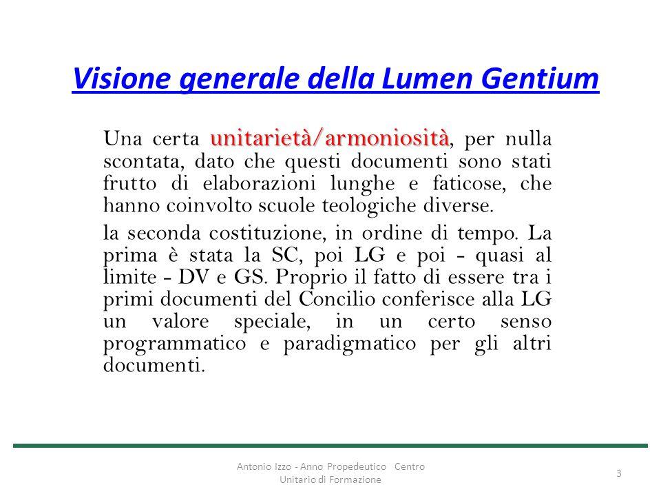 Visione generale della Lumen Gentium unitarietà/armoniosità Una certa unitarietà/armoniosità, per nulla scontata, dato che questi documenti sono stati