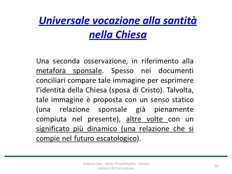 Universale vocazione alla santità nella Chiesa Una seconda osservazione, in riferimento alla metafora sponsale. Spesso nei documenti conciliari compar