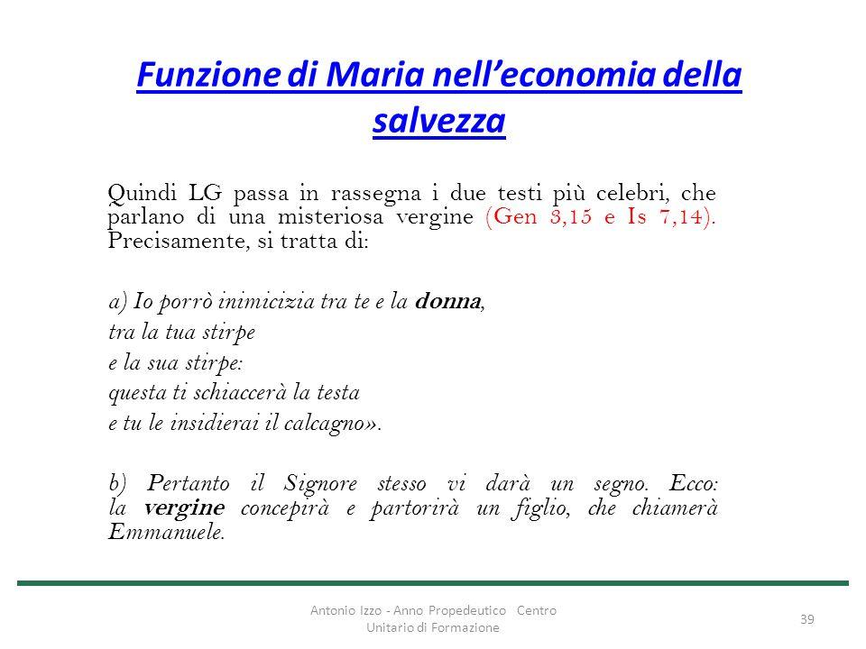 Funzione di Maria nell'economia della salvezza Quindi LG passa in rassegna i due testi più celebri, che parlano di una misteriosa vergine (Gen 3,15 e