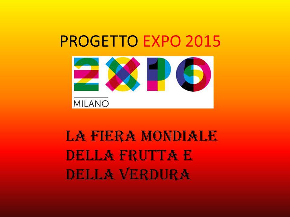 PROGETTO EXPO 2015 La fiera mondiale della frutta e della verdura