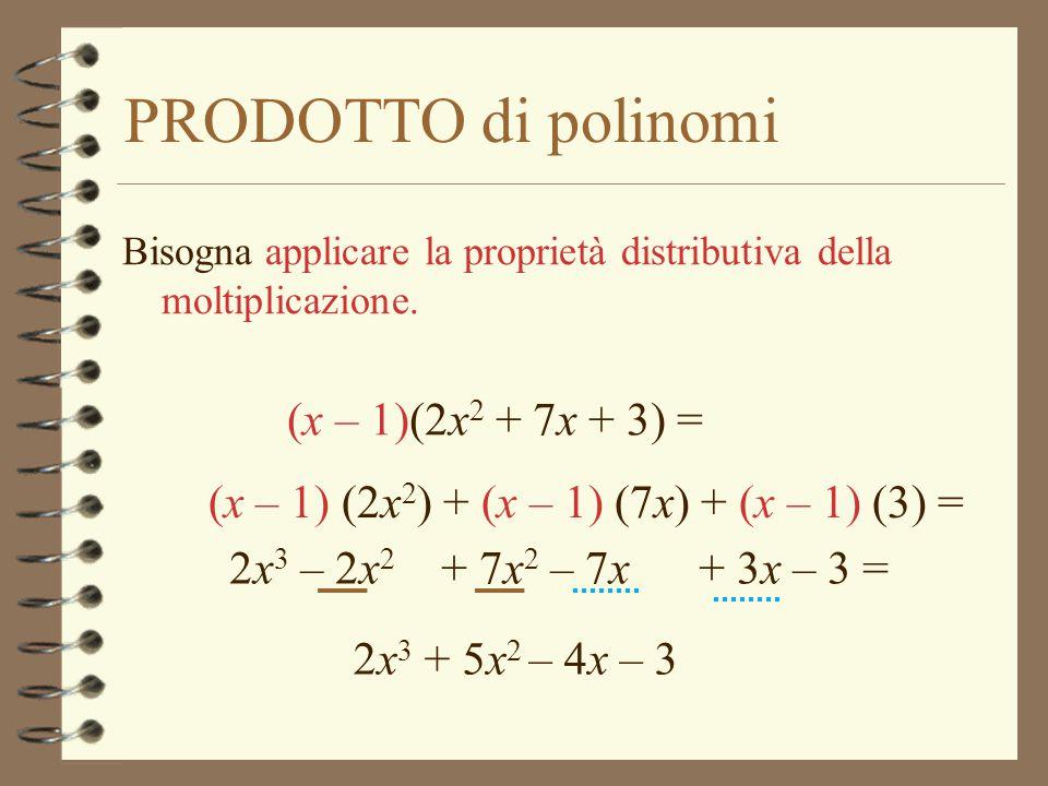 PRODOTTO di polinomi Bisogna applicare la proprietà distributiva della moltiplicazione.