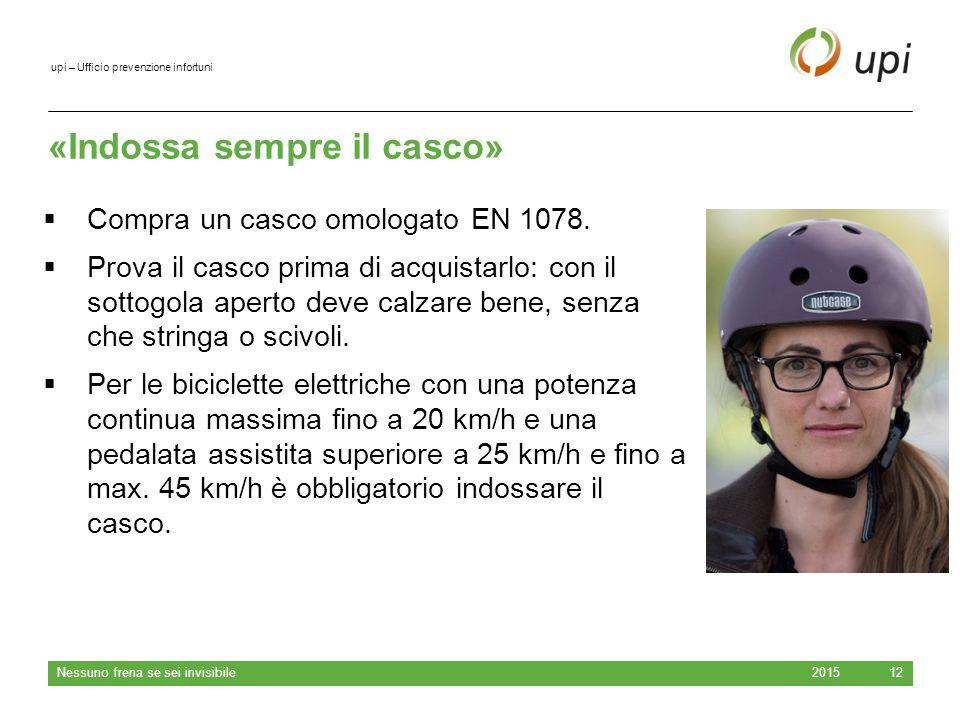 upi – Ufficio prevenzione infortuni Solo un casco che calza bene protegge bene.