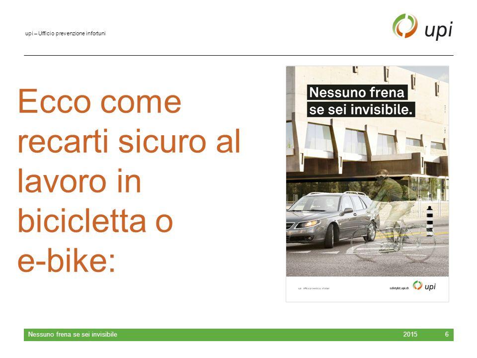 upi – Ufficio prevenzione infortuni 2015 Nessuno frena se sei invisibile 7 Video «Bicicletta e bicicletta elettrica»