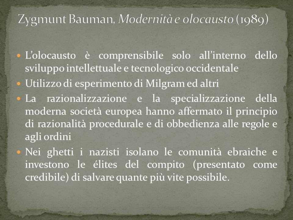 L'olocausto è comprensibile solo all'interno dello sviluppo intellettuale e tecnologico occidentale Utilizzo di esperimento di Milgram ed altri La raz