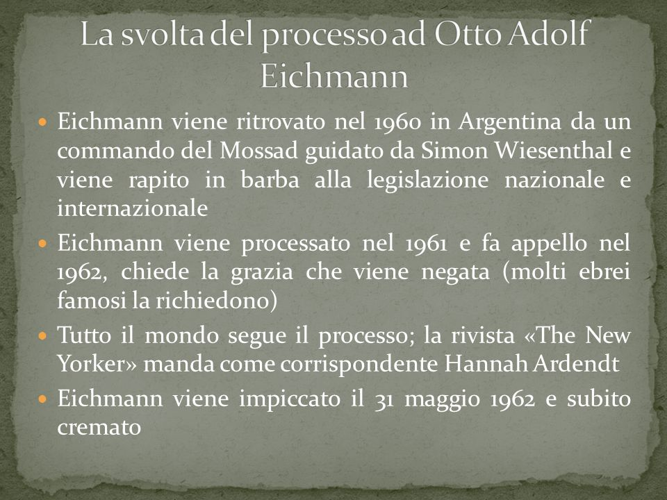 Eichmann viene ritrovato nel 1960 in Argentina da un commando del Mossad guidato da Simon Wiesenthal e viene rapito in barba alla legislazione naziona