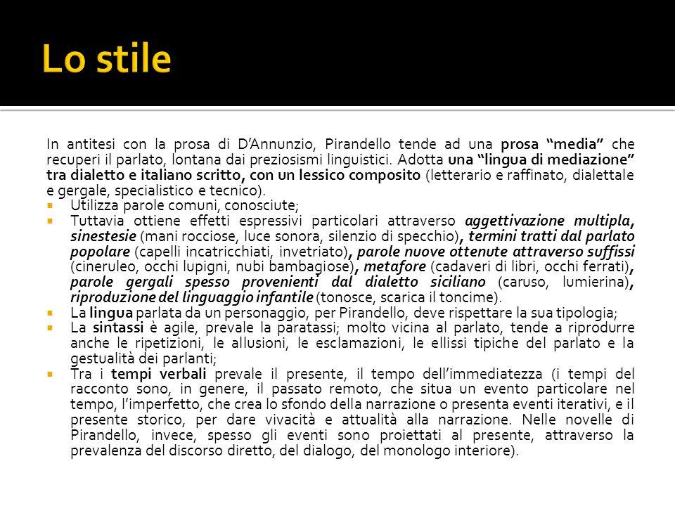 In antitesi con la prosa di D'Annunzio, Pirandello tende ad una prosa media che recuperi il parlato, lontana dai preziosismi linguistici.