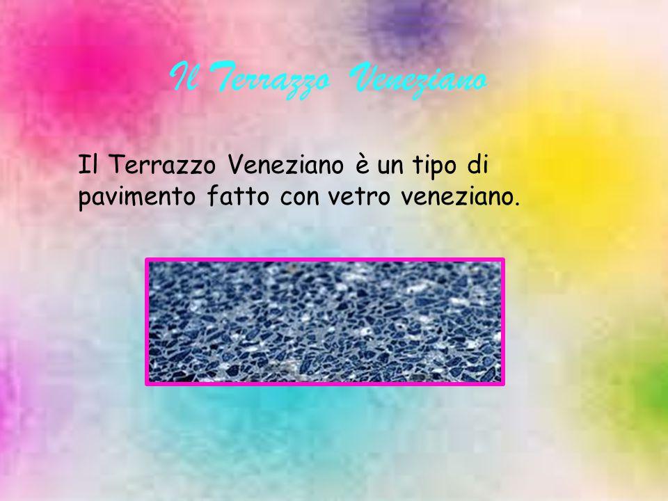 Il Terrazzo Veneziano Il Terrazzo Veneziano è un tipo di pavimento fatto con vetro veneziano.