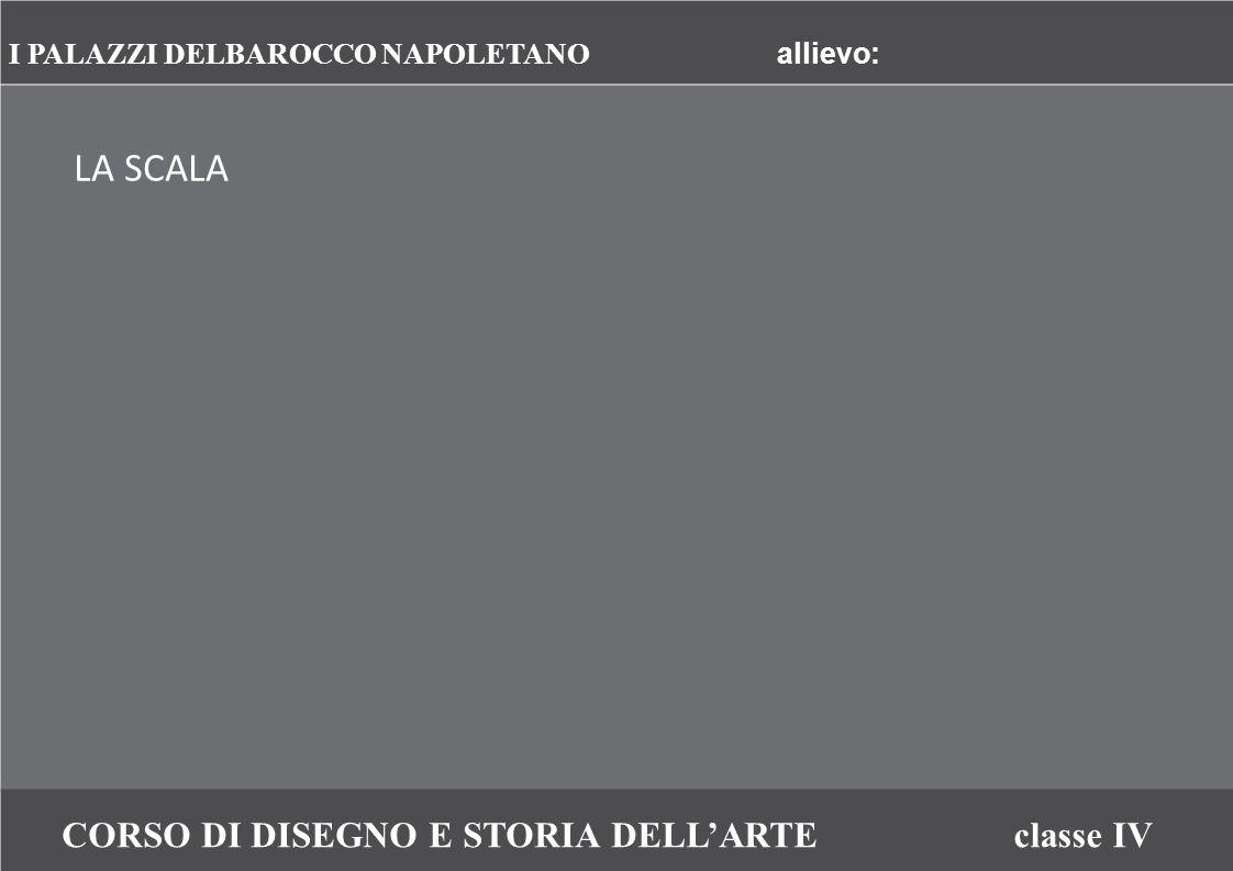 CORSO DI DISEGNO E STORIA DELL'ARTEclasse IV LA SCALA I PALAZZI DELBAROCCO NAPOLETANO allievo: