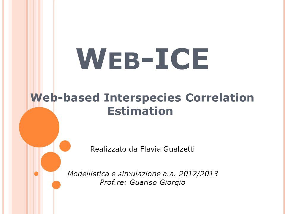 W EB -ICE Web-based Interspecies Correlation Estimation Modellistica e simulazione a.a. 2012/2013 Prof.re: Guariso Giorgio Realizzato da Flavia Gualze