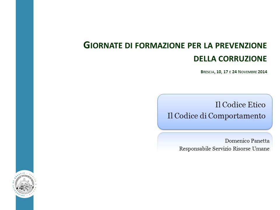 G IORNATE DI FORMAZIONE PER LA PREVENZIONE DELLA CORRUZIONE B RESCIA, 10, 17 E 24 N OVEMBRE 2014 Il Codice Etico Il Codice di Comportamento Domenico P