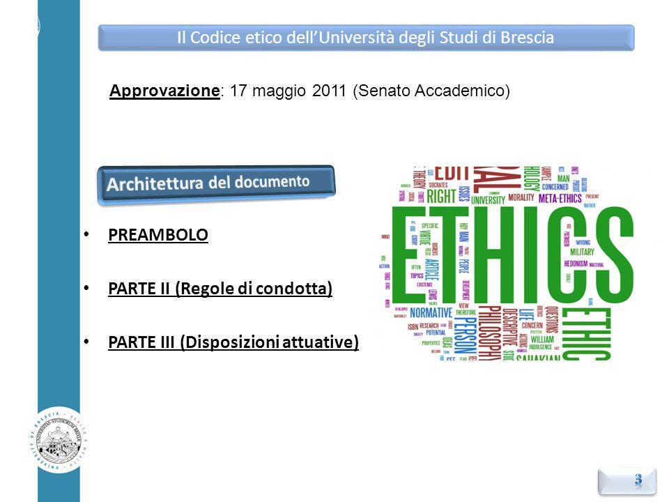 PREAMBOLO PARTE II (Regole di condotta) PARTE III (Disposizioni attuative) Il Codice etico dell'Università degli Studi di Brescia Approvazione: 17 mag
