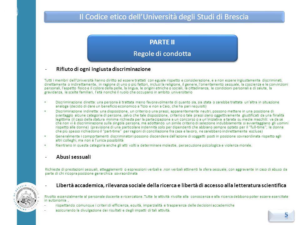 -Rifiuto di ogni ingiusta discriminazione Tutti i membri dell'Università hanno diritto ad essere trattati con eguale rispetto e considerazione, e a no
