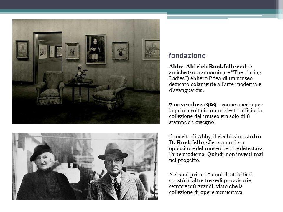 """fondazione Abby Aldrich Rockfeller e due amiche (soprannominate """"The daring Ladies"""") ebbero l'idea di un museo dedicato solamente all'arte moderna e d"""