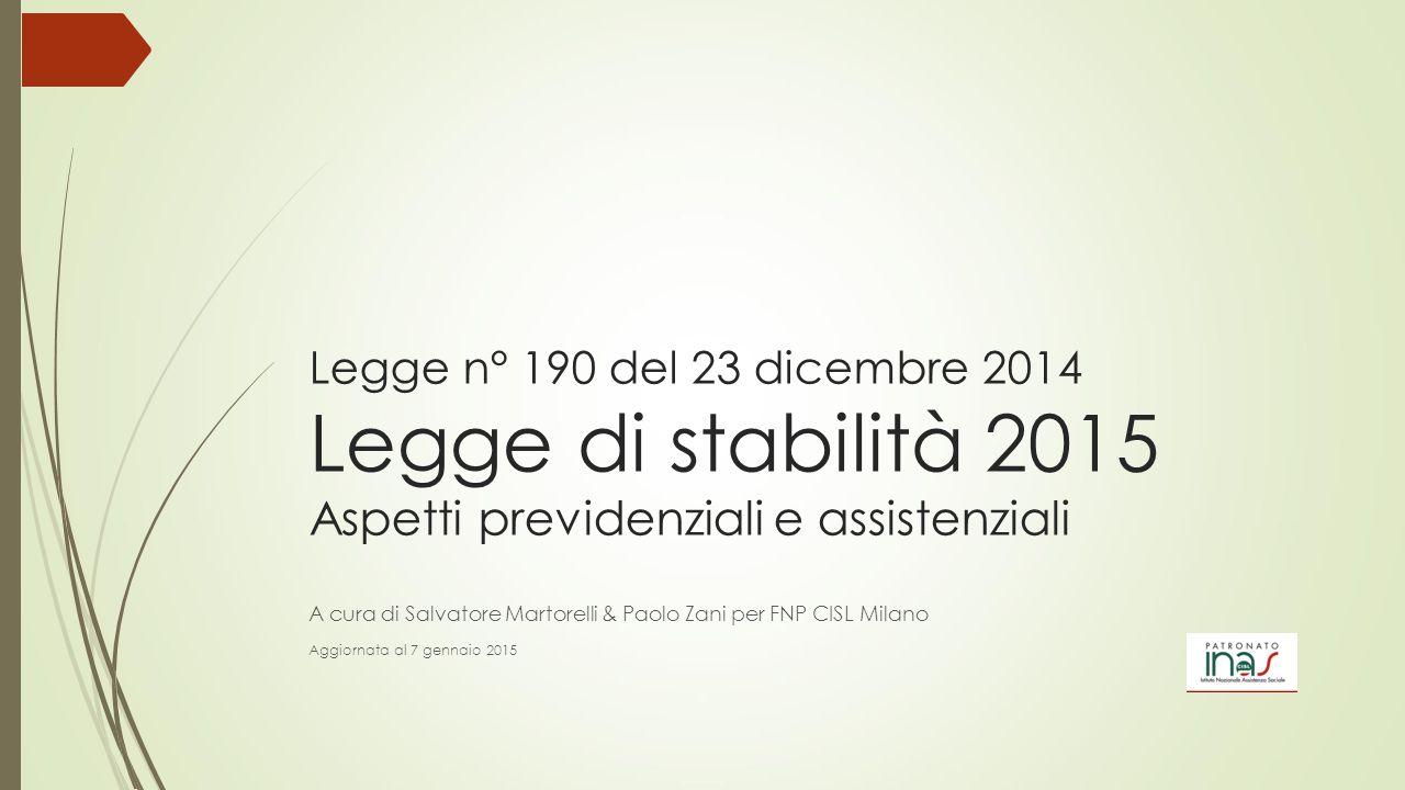 Legge n° 190 del 23 dicembre 2014 - Legge di stabilità 2015 Aspetti previdenziali e assistenziali  La legge n° 190 del 23 dicembre 2014 è stata pubblicata in G.U n° 300 del 29 dicembre 2014 – suppl.
