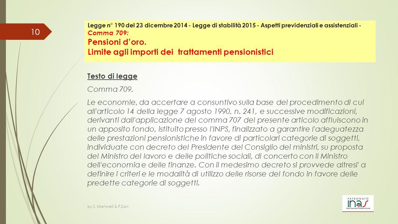 Testo di legge Comma 709. Le economie, da accertare a consuntivo sulla base del procedimento di cui all'articolo 14 della legge 7 agosto 1990, n. 241,