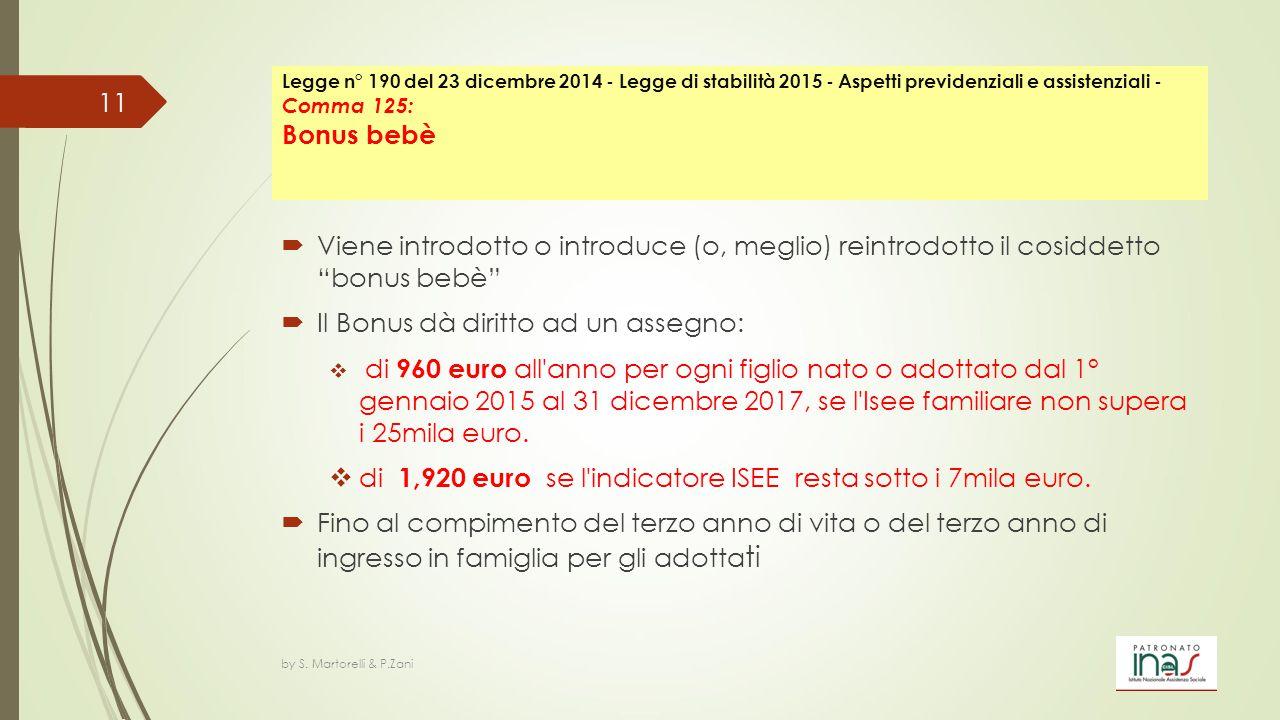 """ Viene introdotto o introduce (o, meglio) reintrodotto il cosiddetto """"bonus bebè""""  Il Bonus dà diritto ad un assegno:  di 960 euro all'anno per ogn"""