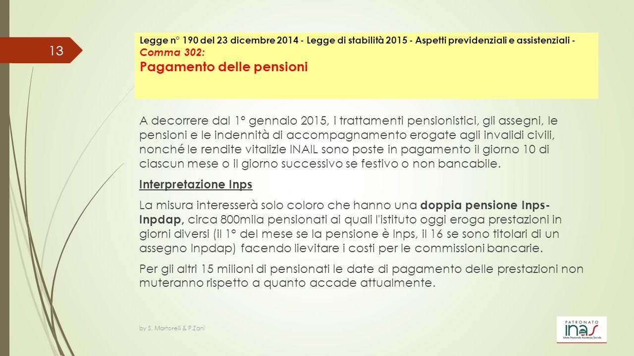 A decorrere dal 1° gennaio 2015, i trattamenti pensionistici, gli assegni, le pensioni e le indennità di accompagnamento erogate agli invalidi civili,