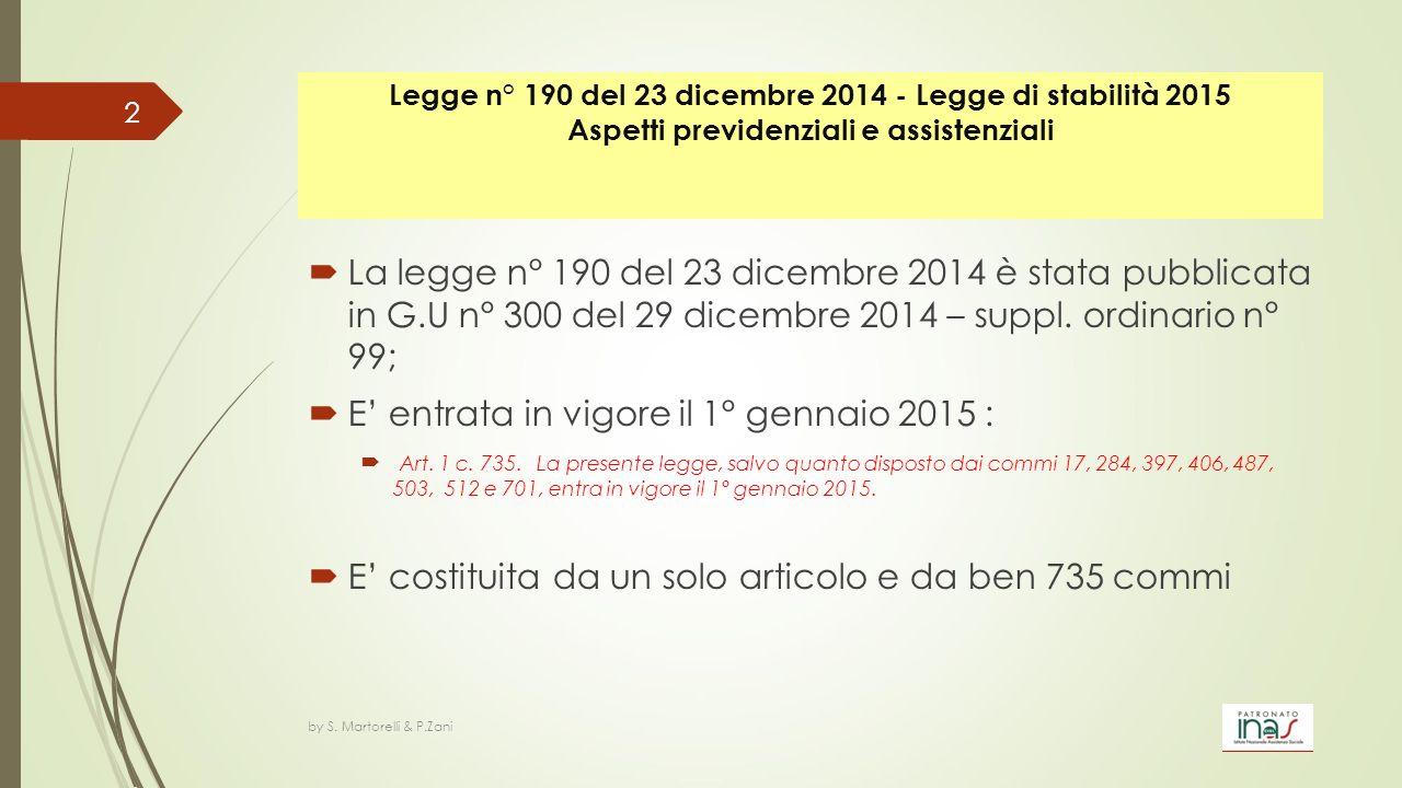 Legge n° 190 del 23 dicembre 2014 - Legge di stabilità 2015 Aspetti previdenziali e assistenziali  La legge n° 190 del 23 dicembre 2014 è stata pubbl