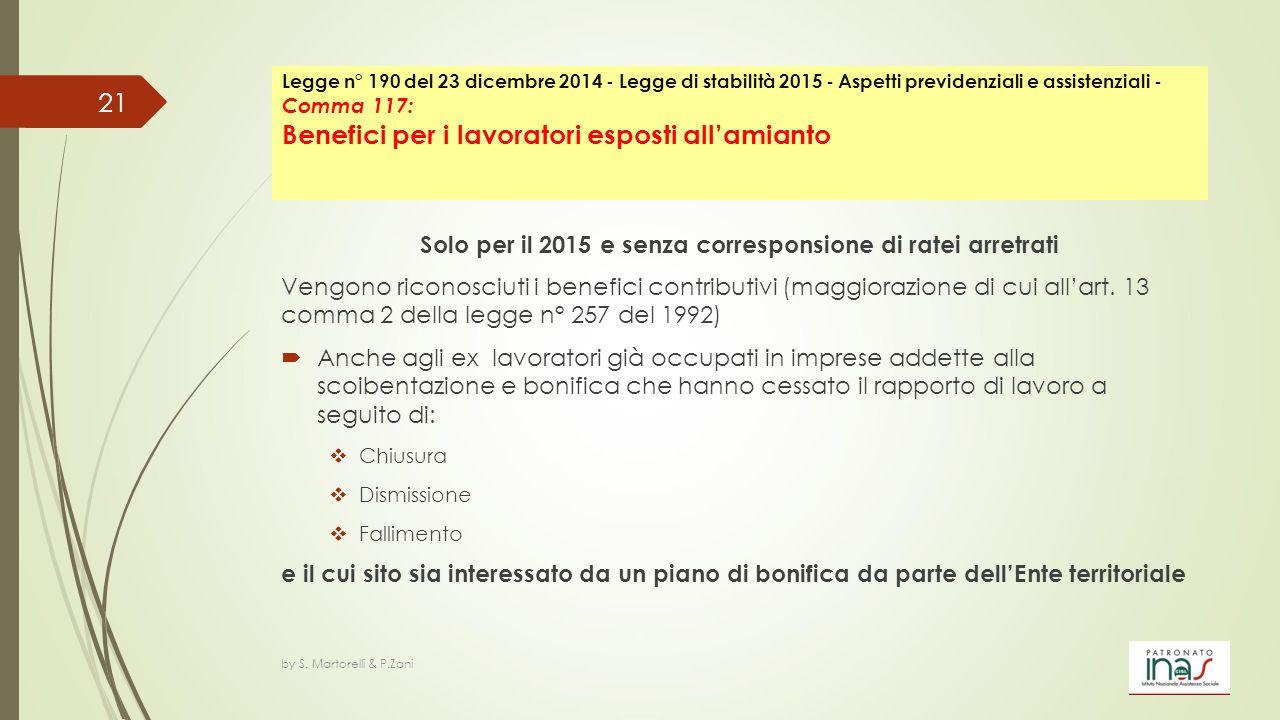 Solo per il 2015 e senza corresponsione di ratei arretrati Vengono riconosciuti i benefici contributivi (maggiorazione di cui all'art. 13 comma 2 dell