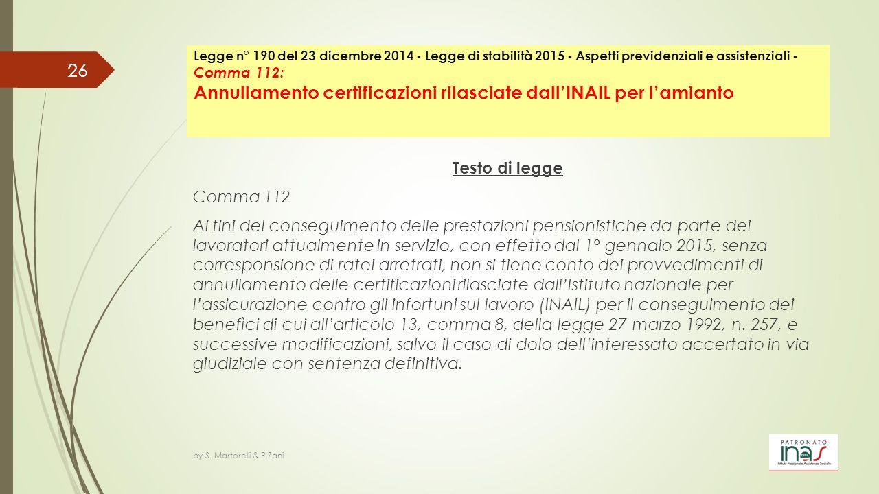 Testo di legge Comma 112 Ai fini del conseguimento delle prestazioni pensionistiche da parte dei lavoratori attualmente in servizio, con effetto dal 1