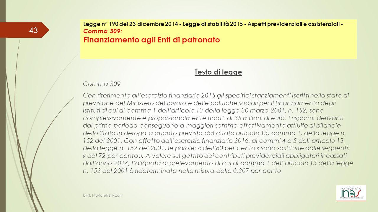 Testo di legge Comma 309 Con riferimento all'esercizio finanziario 2015 gli specifici stanziamenti iscritti nello stato di previsione del Ministero de