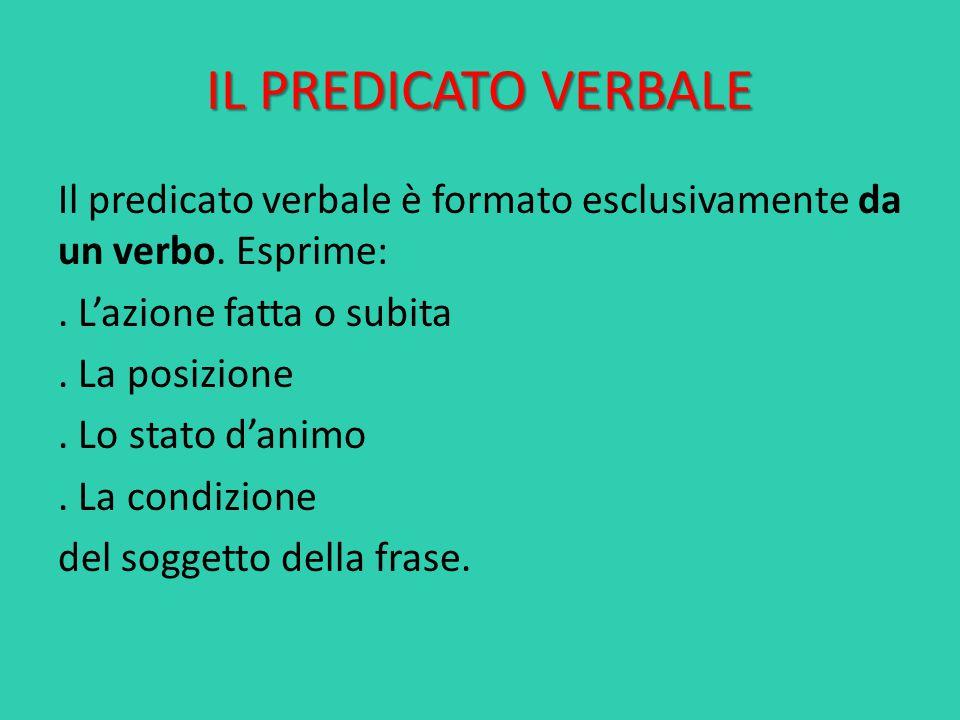 IL PREDICATO VERBALE Il predicato verbale è formato esclusivamente da un verbo.