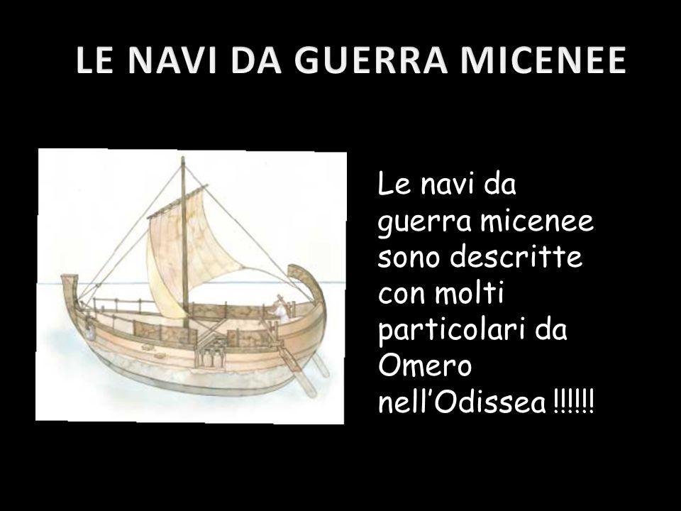 Le navi da guerra micenee sono descritte con molti particolari da Omero nell'Odissea !!!!!!