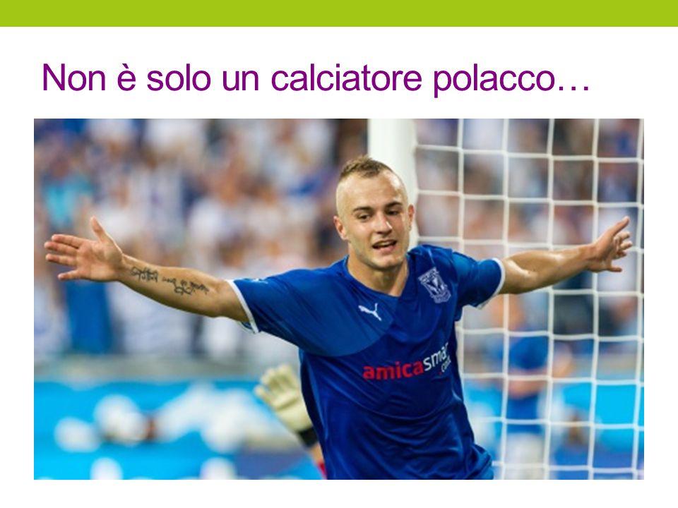 Non è solo un calciatore polacco…
