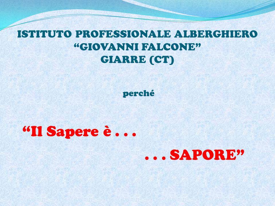 ISTITUTO PROFESSIONALE ALBERGHIERO GIOVANNI FALCONE GIARRE (CT) perché Il Sapere è...... SAPORE