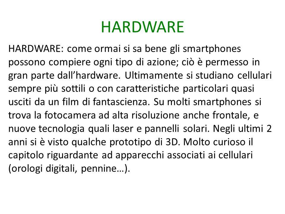 HARDWARE HARDWARE: come ormai si sa bene gli smartphones possono compiere ogni tipo di azione; ciò è permesso in gran parte dall'hardware. Ultimamente