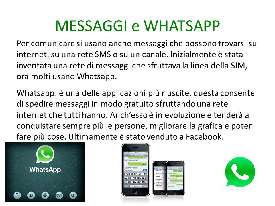 MESSAGGI e WHATSAPP Per comunicare si usano anche messaggi che possono trovarsi su internet, su una rete SMS o su un canale. Inizialmente è stata inve
